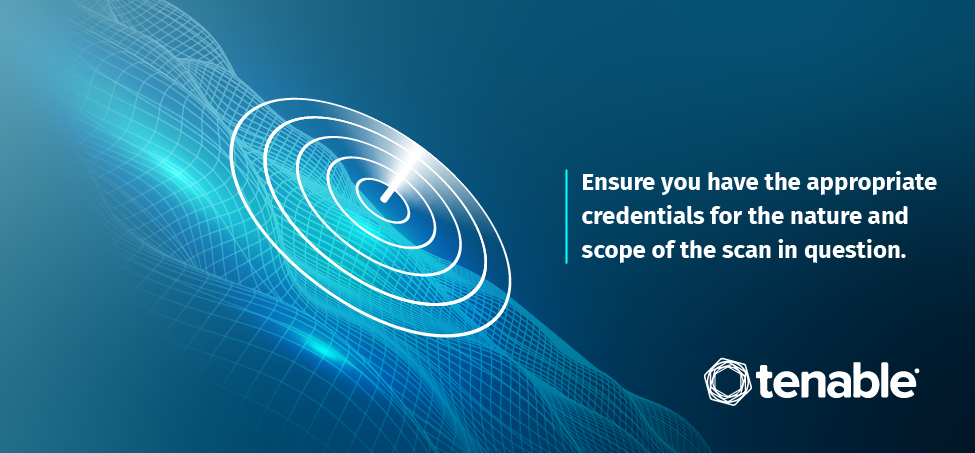 Credentialed scanning - Ensure you have the appropriate credentials for the nature and scope of the scan in question.